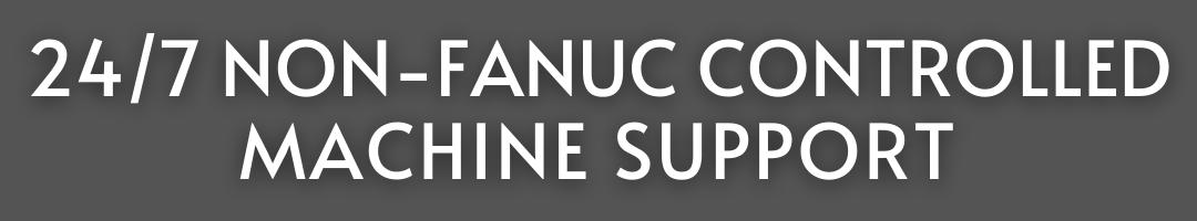 24/7 Non-Fanuc Controlled Machine Support